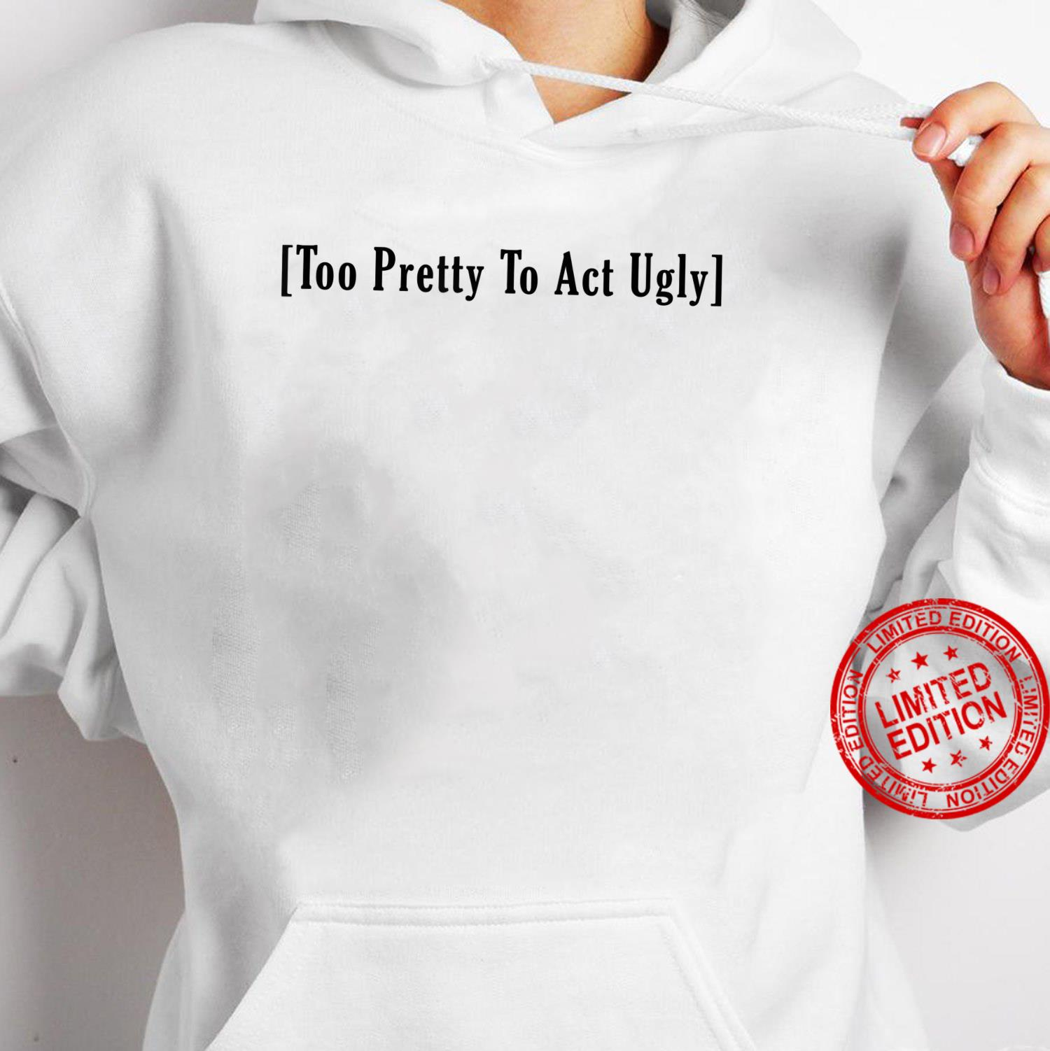 Aesthetic Vintage Too Pretty to Act Ugly Shirt hoodie