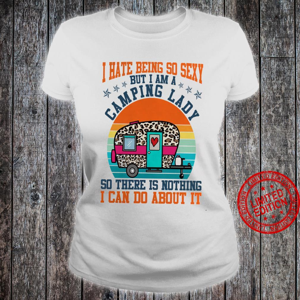I Hate Being Sexy But I'm A Camping Lady So There Is Nothing I Can Do About It Shirt ladies tee