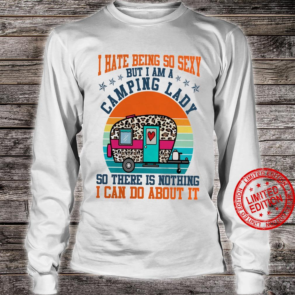 I Hate Being Sexy But I'm A Camping Lady So There Is Nothing I Can Do About It Shirt long sleeved