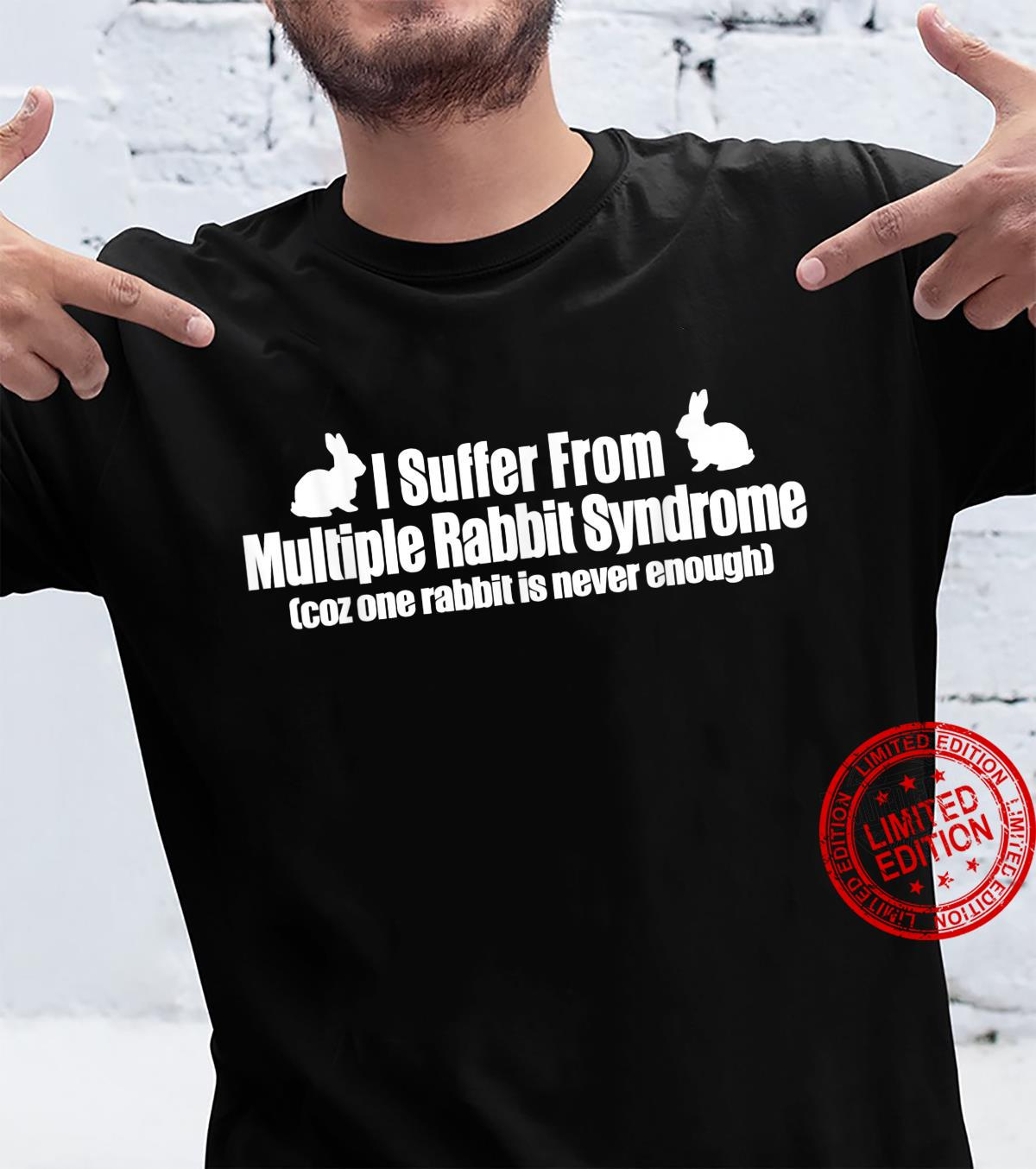 I Suffer From Multiple Rabbit Syndrome Rabbit Shirt