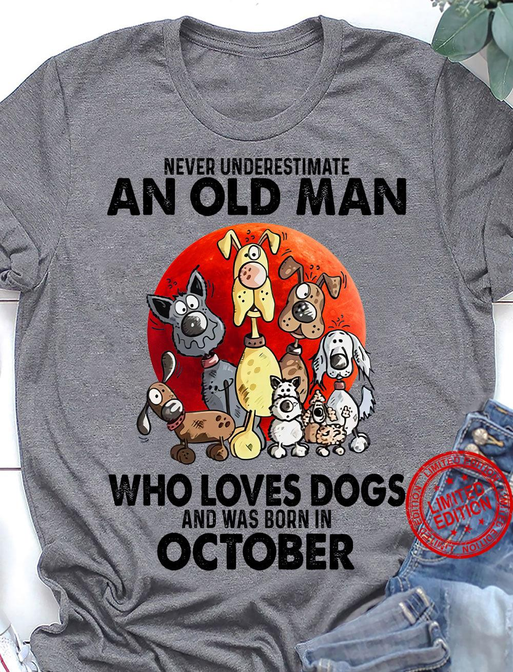 Never Underestimate An Old Man Who Loves Dogs And Was Born In October Shirt