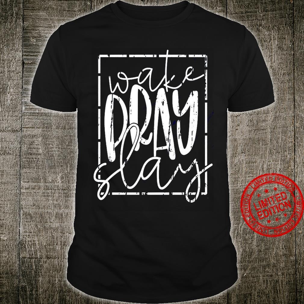 Wake Pray Slay Shirt