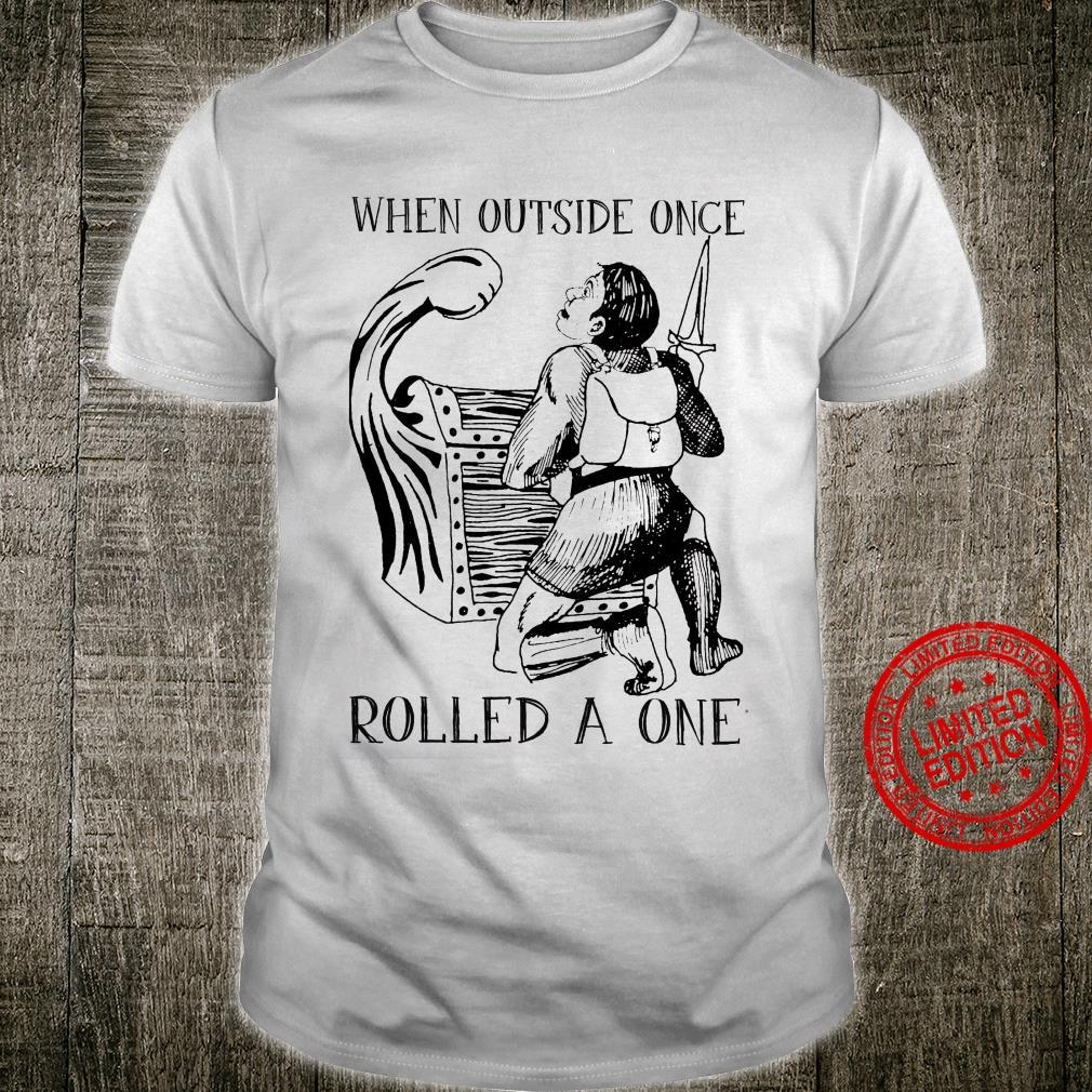 When Outside Once Rolled A One Shirt