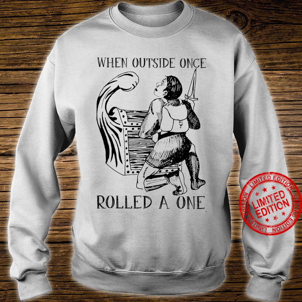 When Outside Once Rolled A One Shirt sweater
