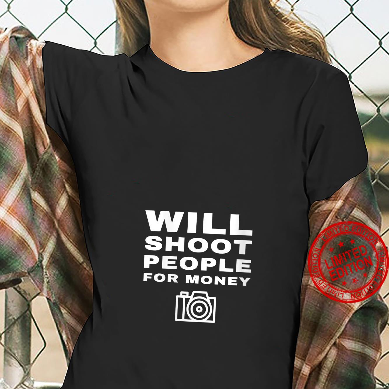 Womens Will Shoot People For Money Photographer Photography Shirt ladies tee