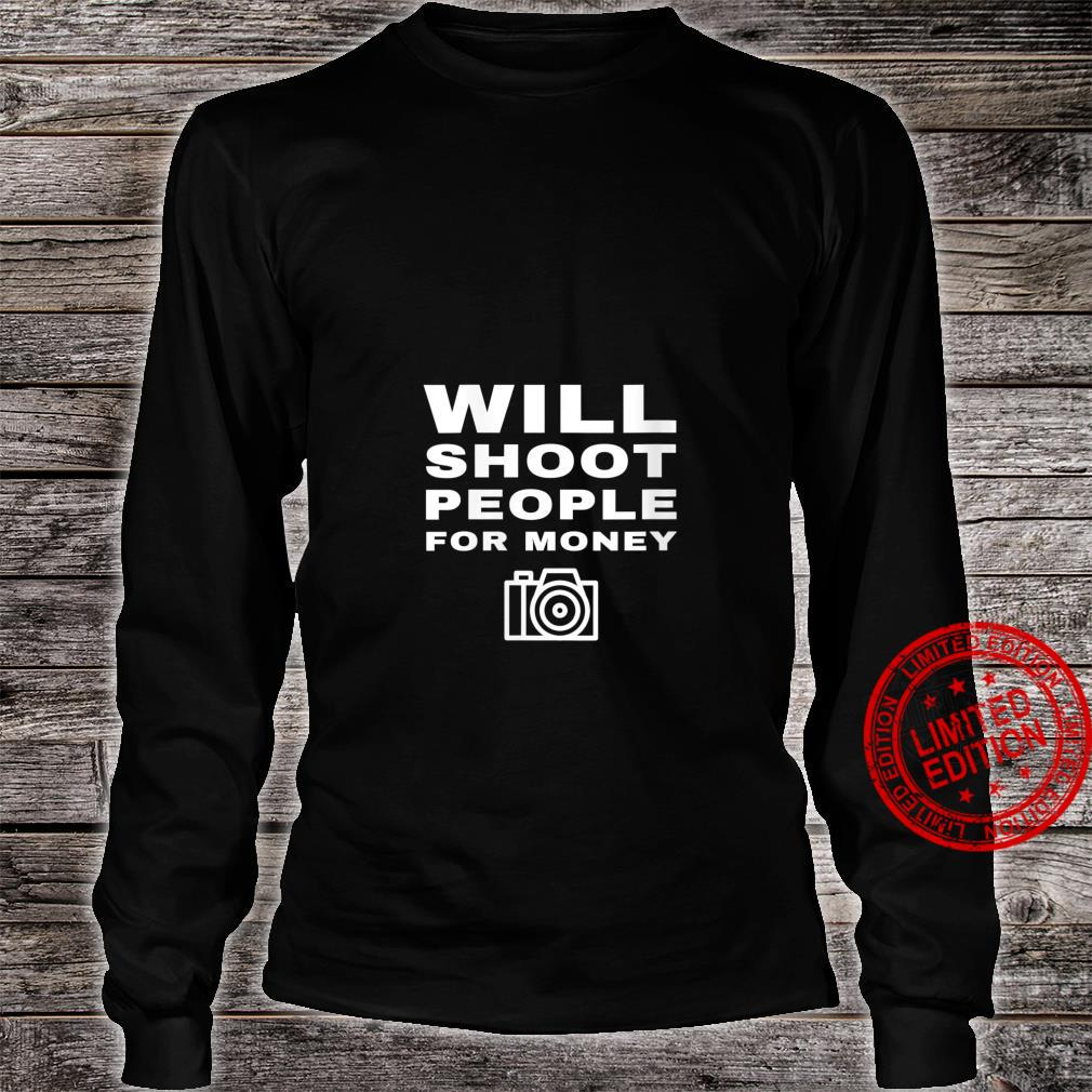 Womens Will Shoot People For Money Photographer Photography Shirt long sleeved
