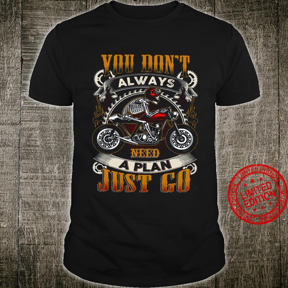 You Don't Always Need A Plan Just Go Shirt