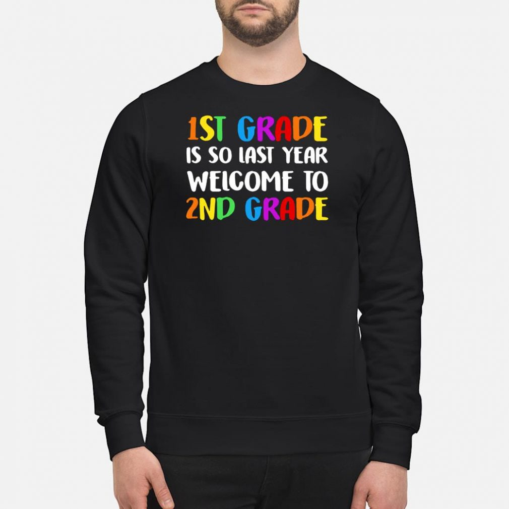 1st grade is so last year welcome to 2nd grade shirt sweater