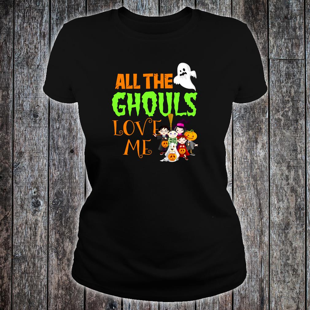All the ghouls love me shirt ladies tee