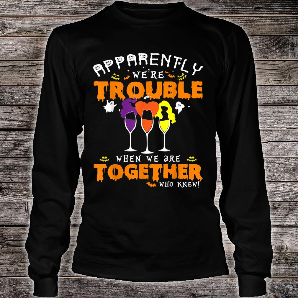 Apparently We're Trouble When We Are Together Wine Halloween Shirt long sleeved