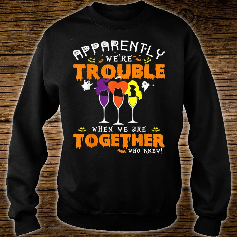 Apparently We're Trouble When We Are Together Wine Halloween Shirt sweater
