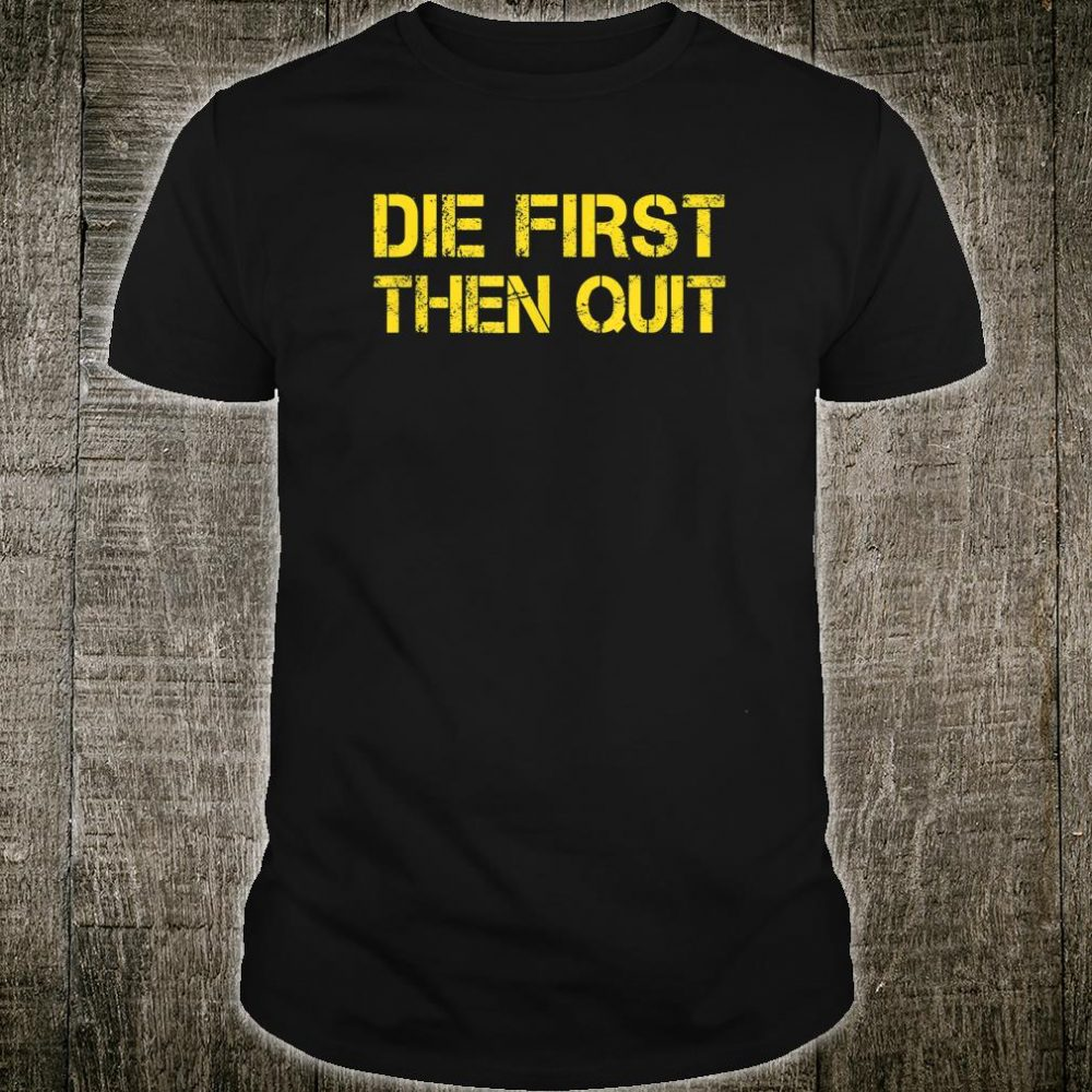 Army Motivational shirt Die First Then Quit Army Shirt