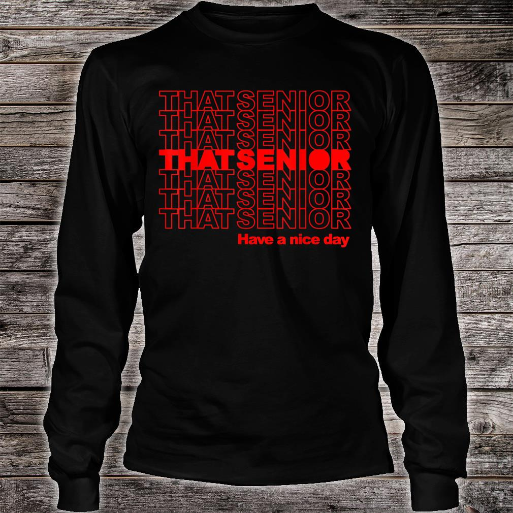 Class of 2020 Senior Have a Nice Day That Senior Grads Shirt Long sleeved