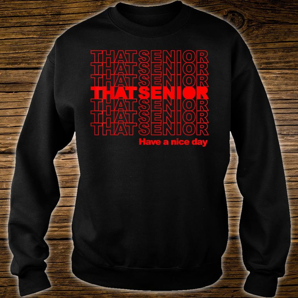 Class of 2020 Senior Have a Nice Day That Senior Grads Shirt sweater