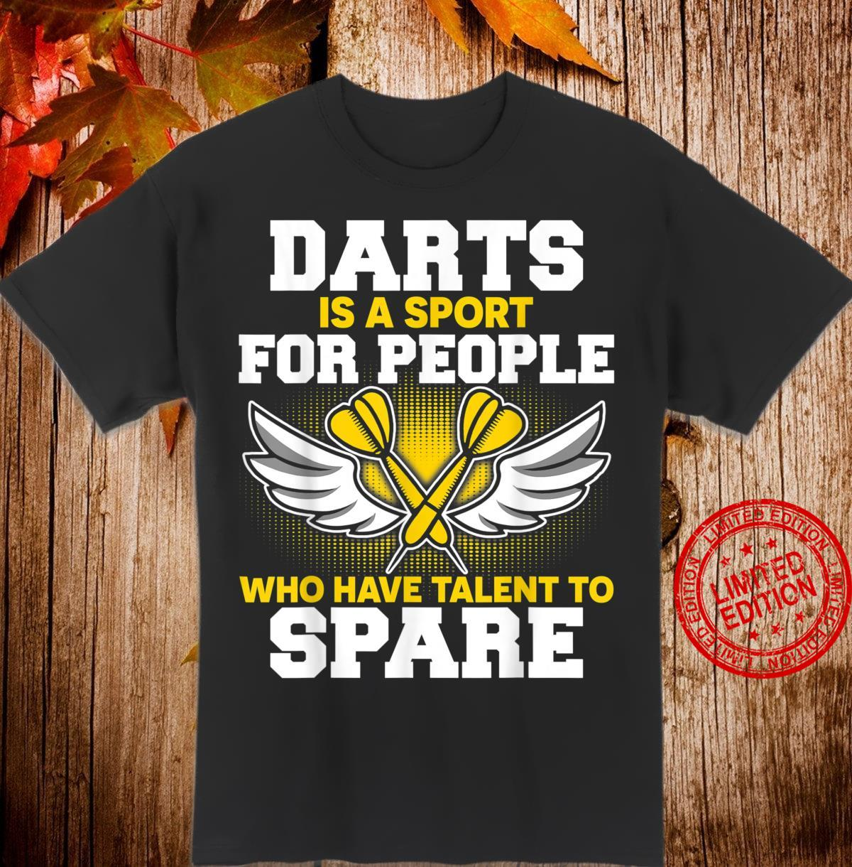 Darts Is A Sport for people For Drats Player Shirt