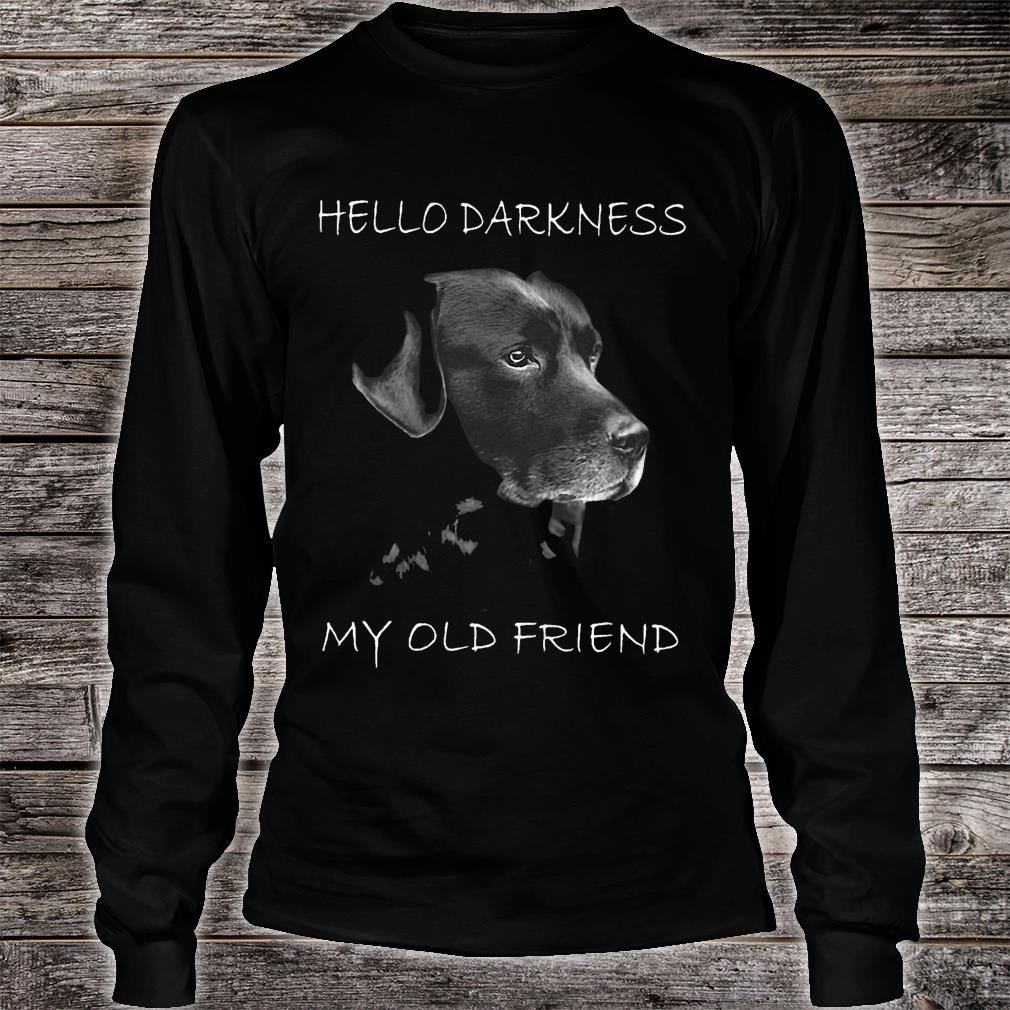 Dog Hello darkness my old friend shirt long sleeved