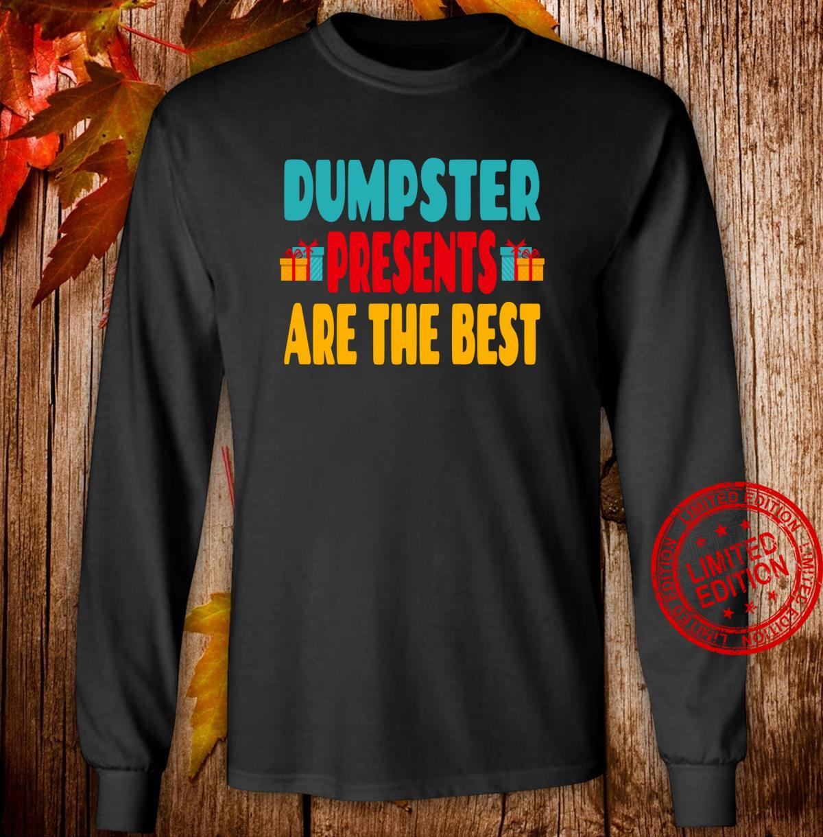 Dumpster Presents Are The Best Dumpster Diving Quote Shirt long sleeved