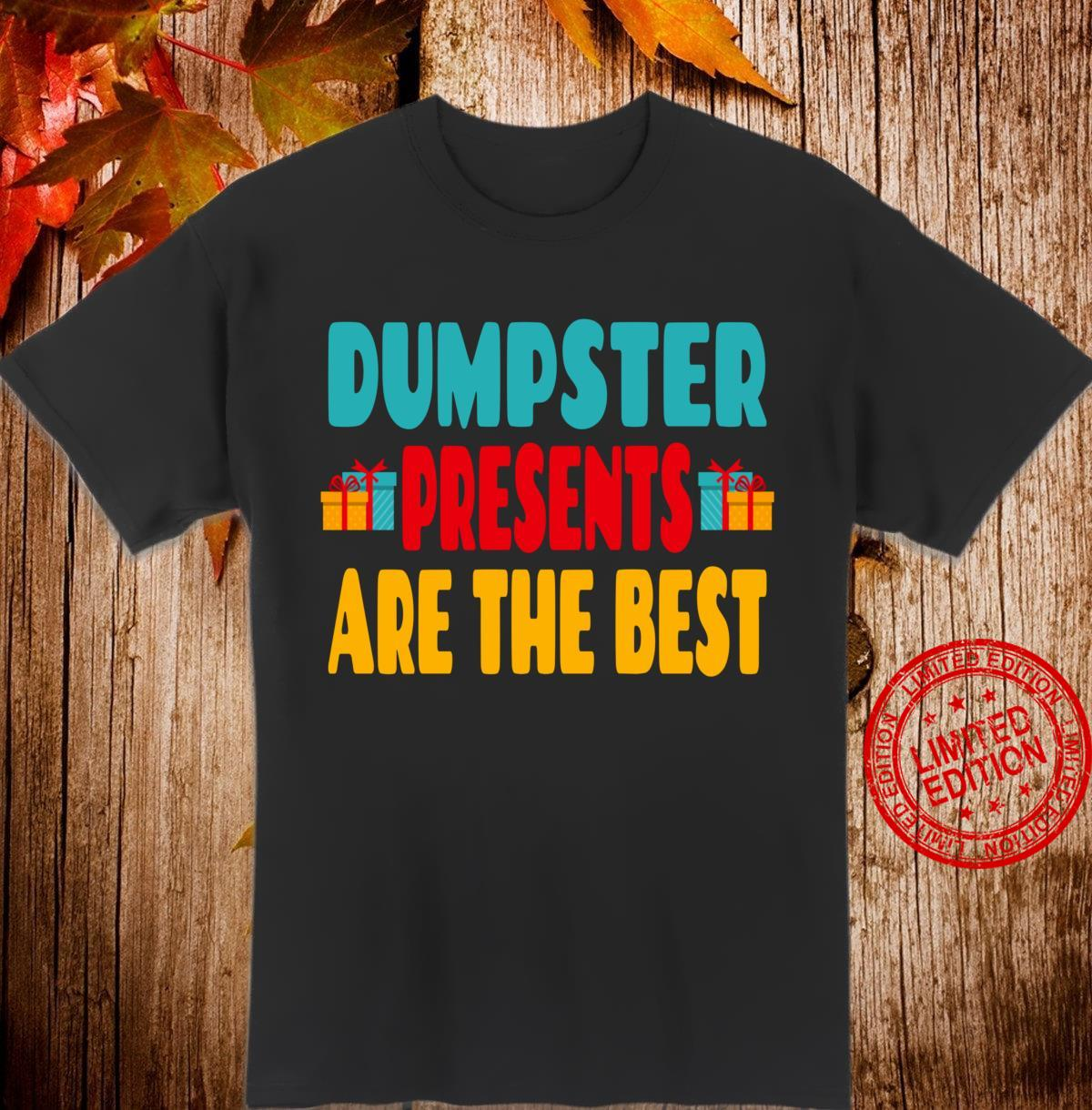 Dumpster Presents Are The Best Dumpster Diving Quote Shirt