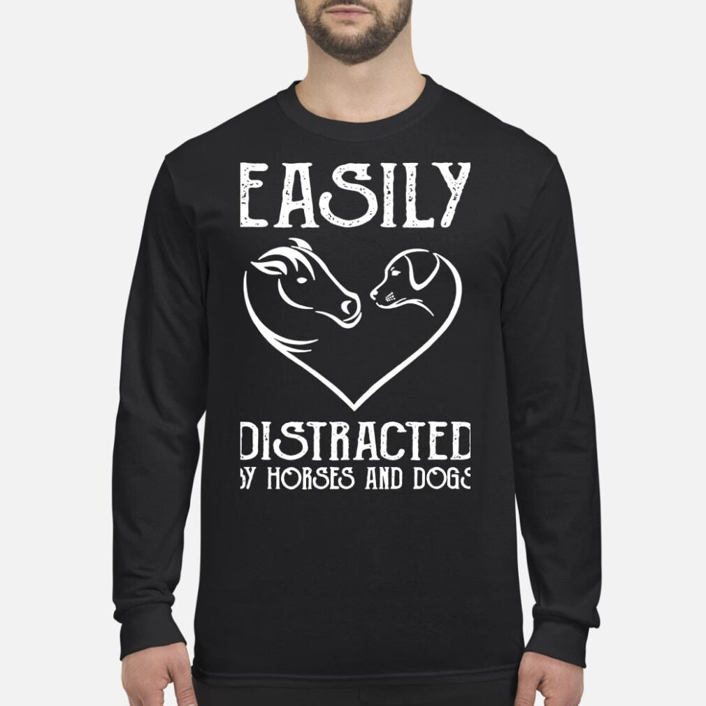 Easily Distracted By Horses And Dogs shirt long sleeved