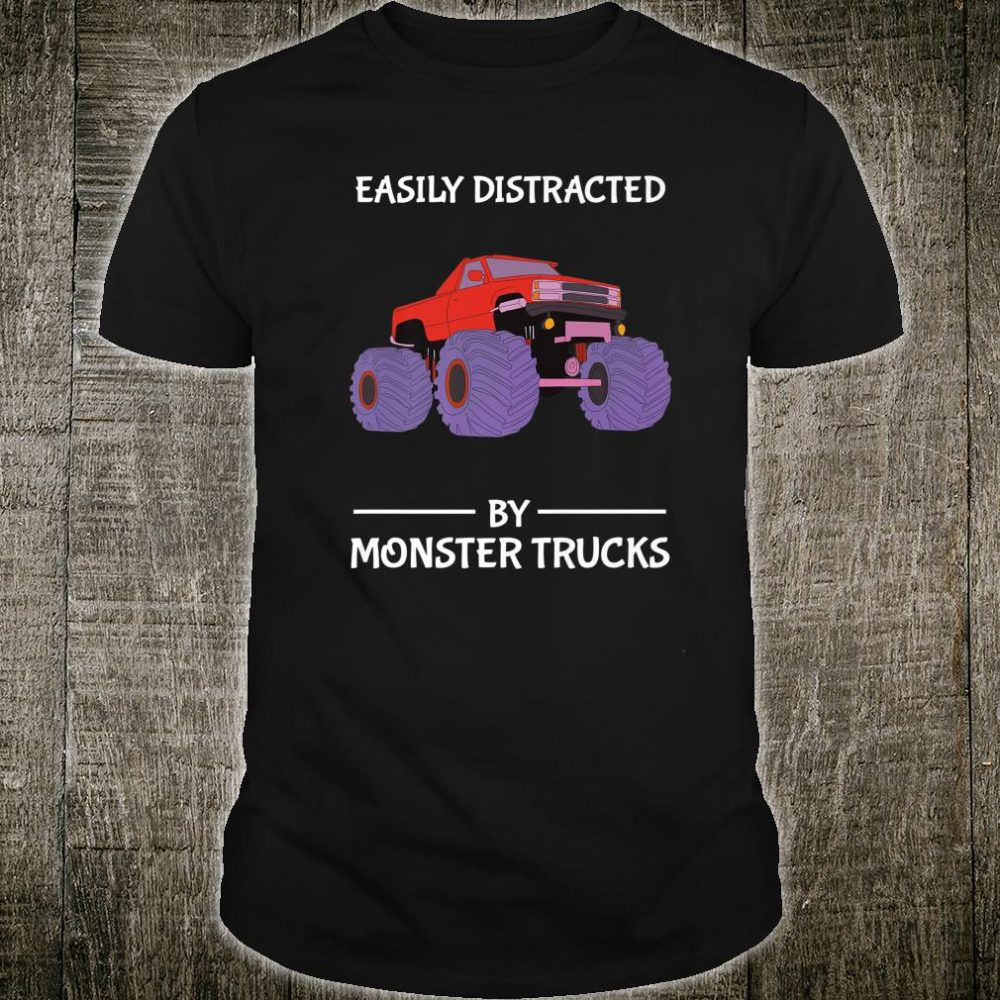 Easily Distracted By Monster Trucks Distraction Shirt