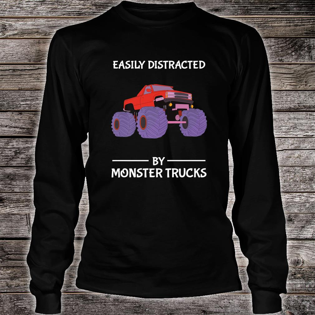 Easily Distracted By Monster Trucks Distraction Shirt long sleeved