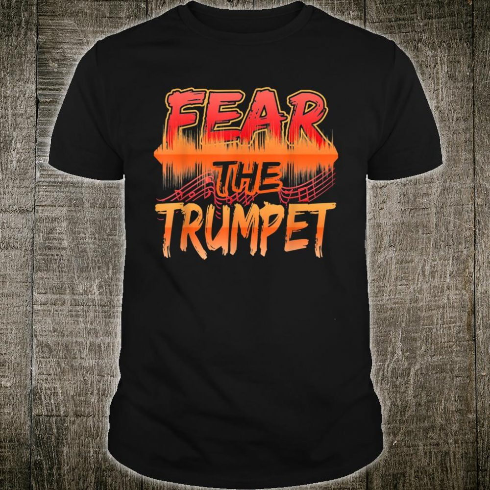 Fear The Trumpet For Music Players Musicians Shirt