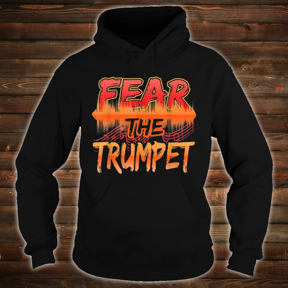 Fear The Trumpet For Music Players Musicians Shirt hoodie