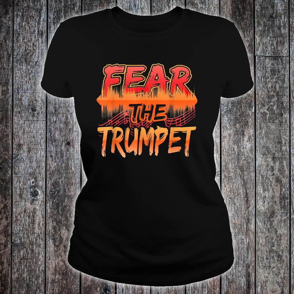 Fear The Trumpet For Music Players Musicians Shirt ladies tee