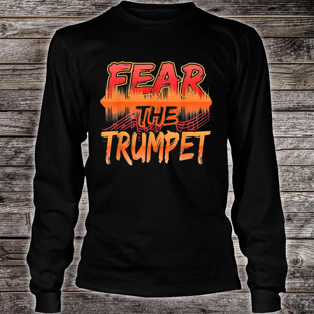Fear The Trumpet For Music Players Musicians Shirt long sleeved