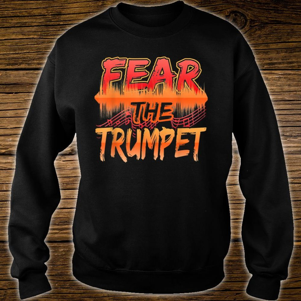 Fear The Trumpet For Music Players Musicians Shirt sweater
