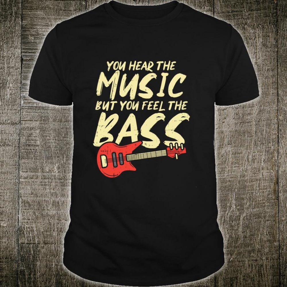 Feel the Bass, for a Bass Guitar Player Shirt