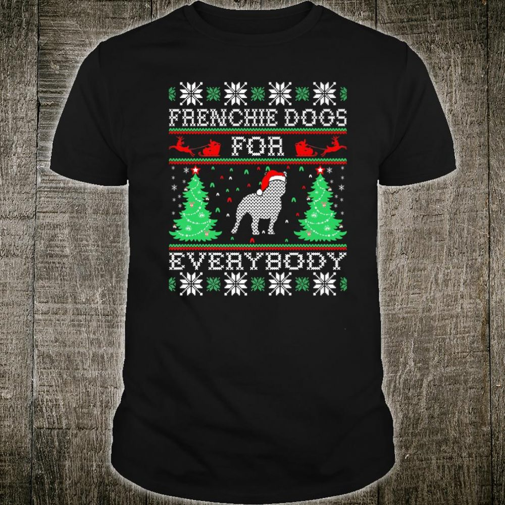 Frenchie Dog For Everybody Christmas For Pets Shirt