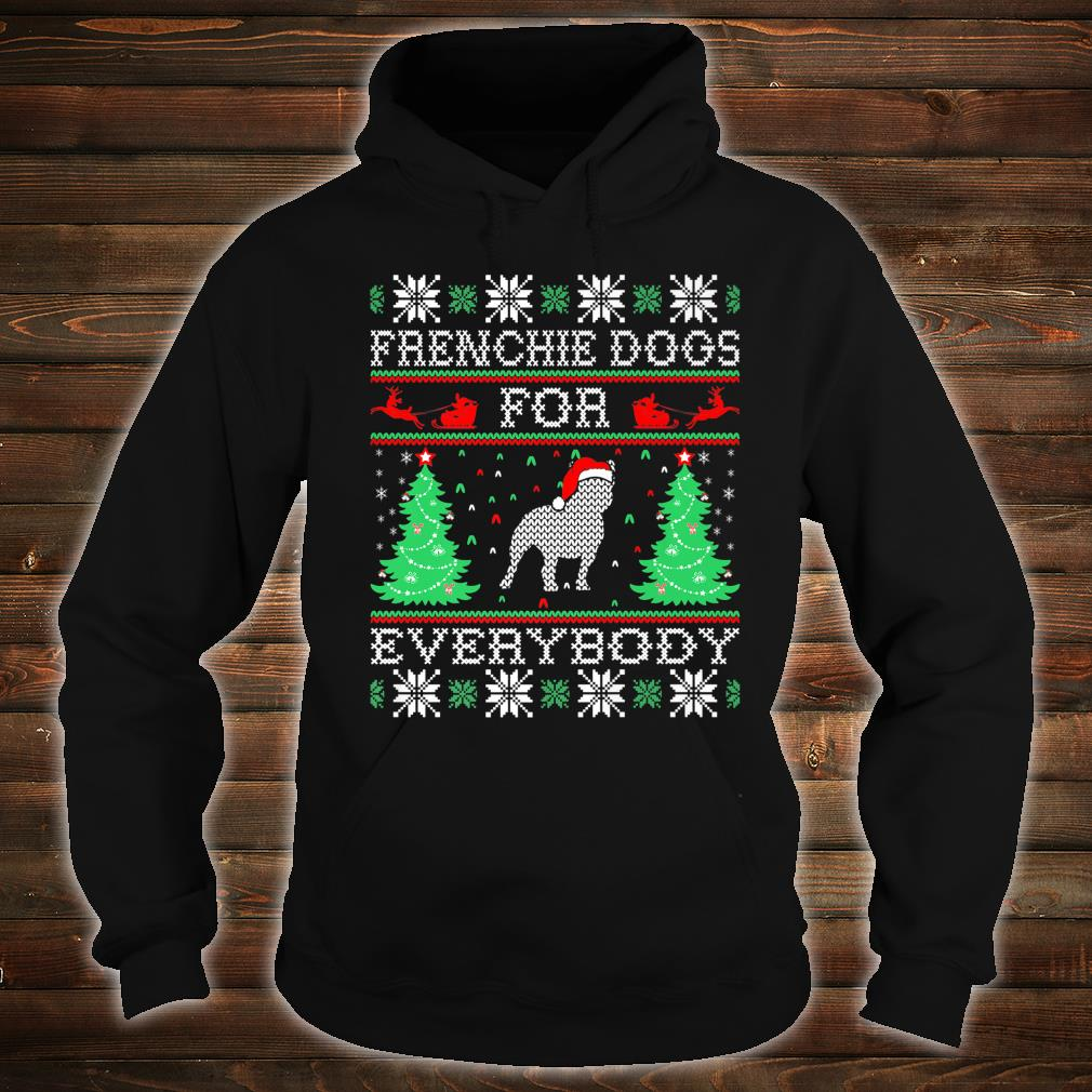 Frenchie Dog For Everybody Christmas For Pets Shirt hoodie