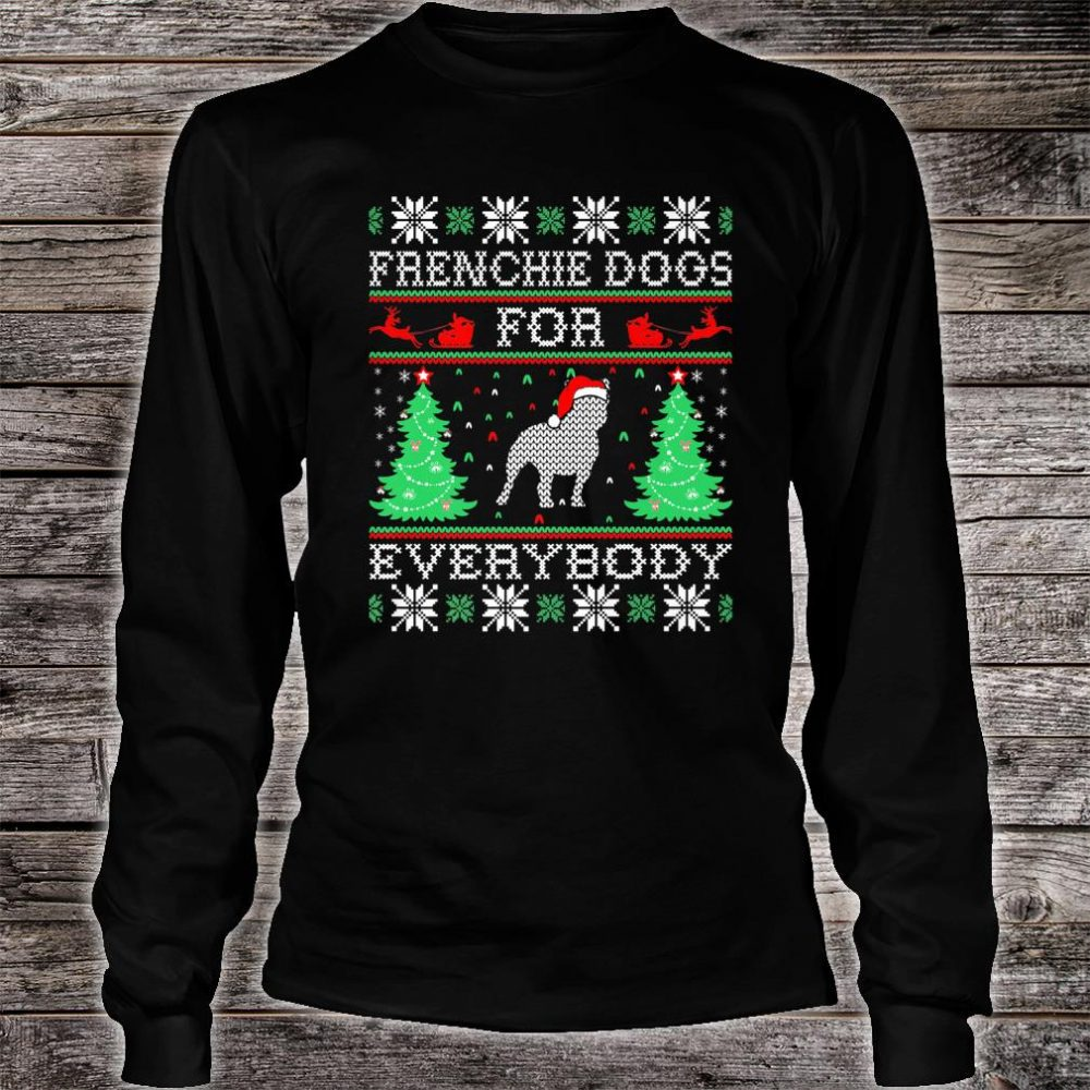 Frenchie Dog For Everybody Christmas For Pets Shirt long sleeved