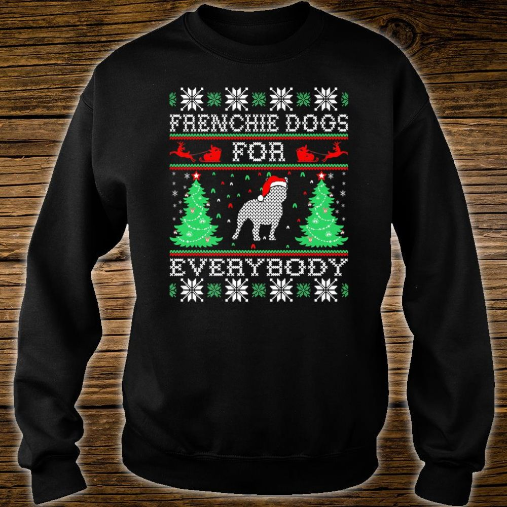 Frenchie Dog For Everybody Christmas For Pets Shirt sweater