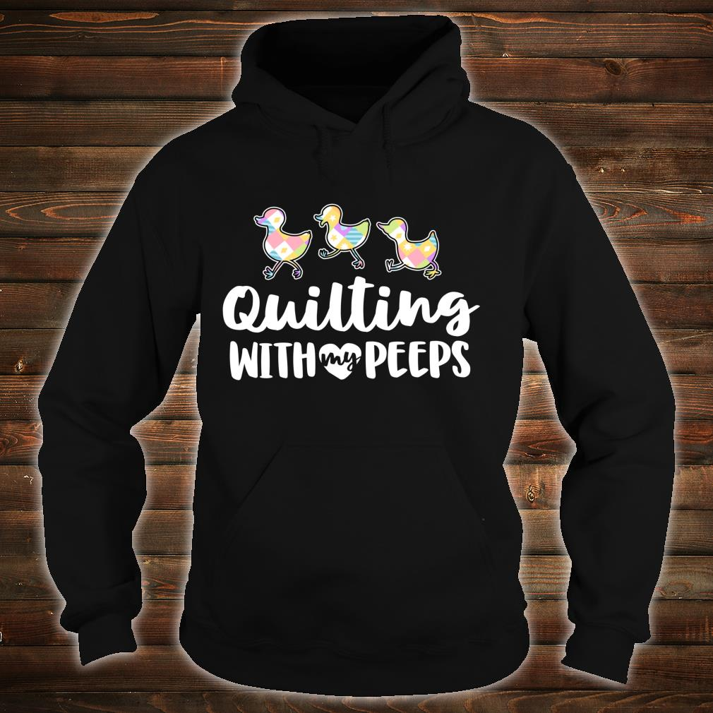 Funny Quilting Quilting With My Peeps Shirt hoodie