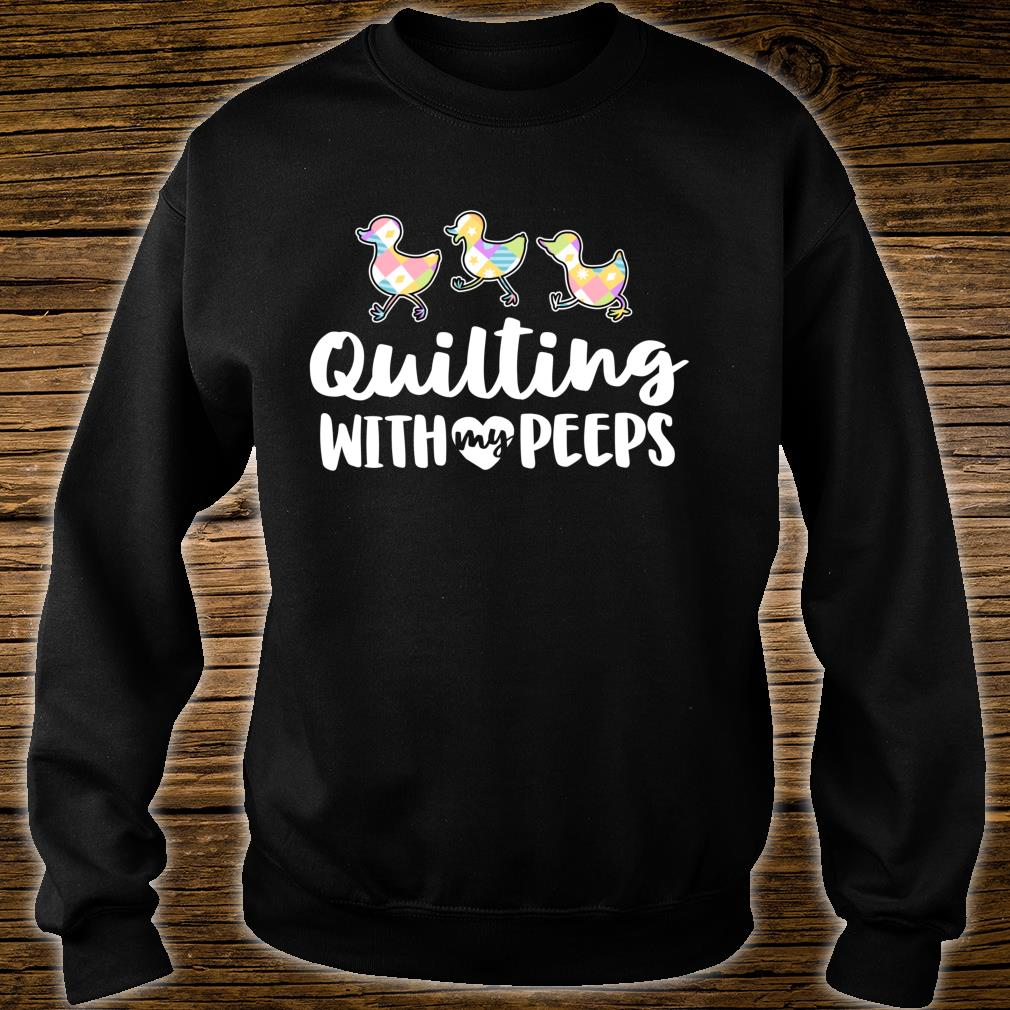 Funny Quilting Quilting With My Peeps Shirt sweater