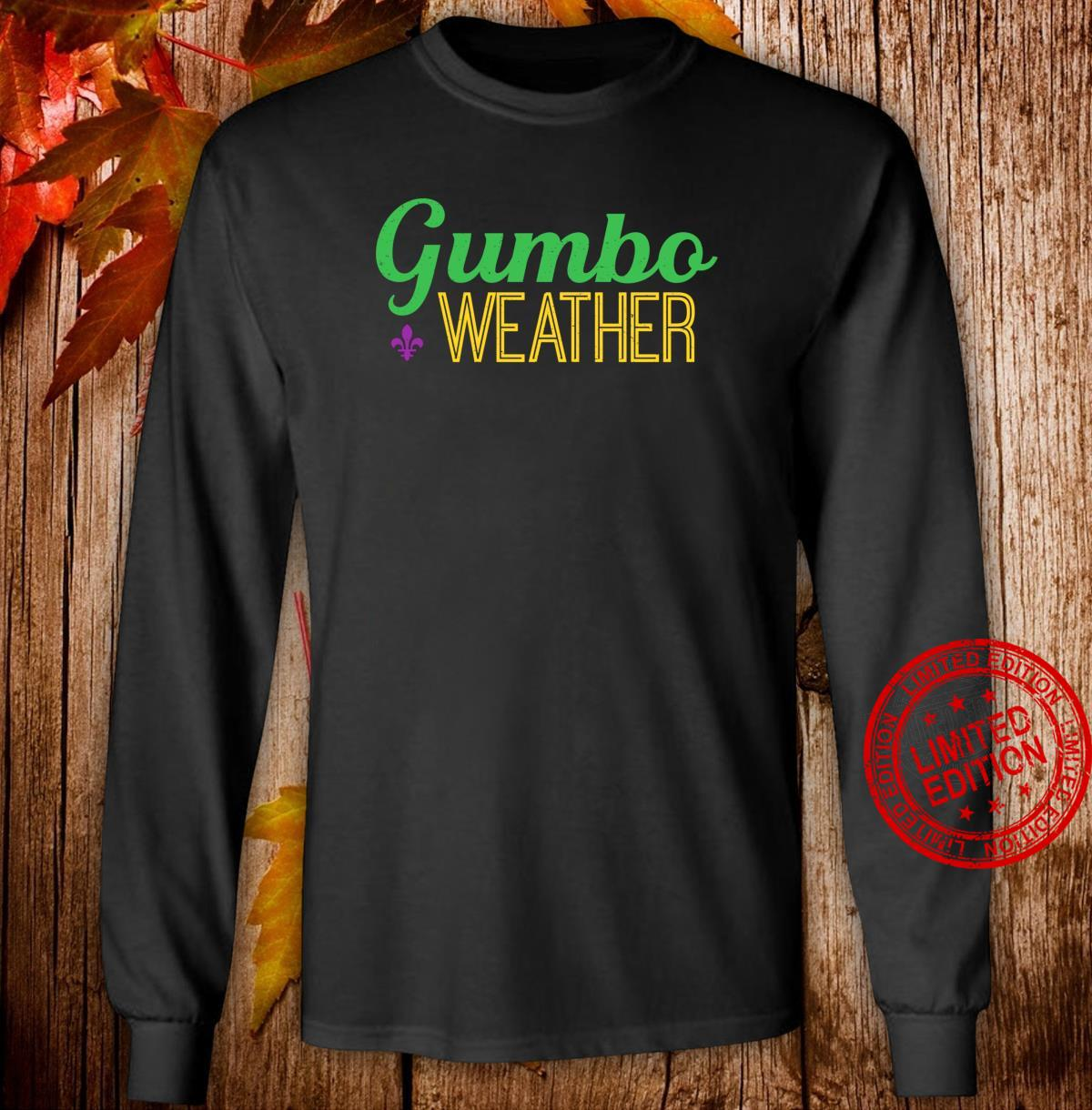 Gumbo weather, make some Gumbo Shirt long sleeved