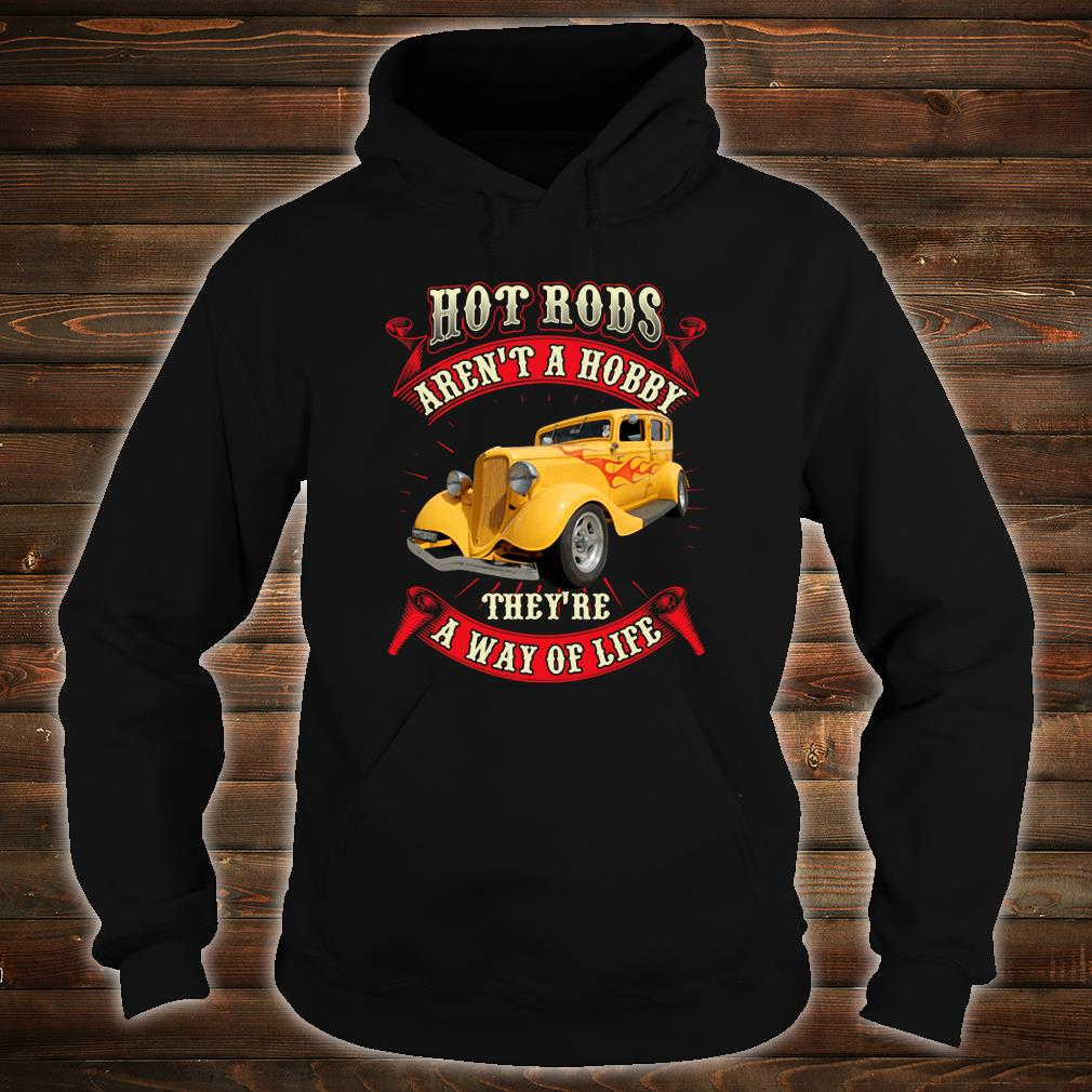 Hot rods aren't a hobby they're a way of life shirt hoodie