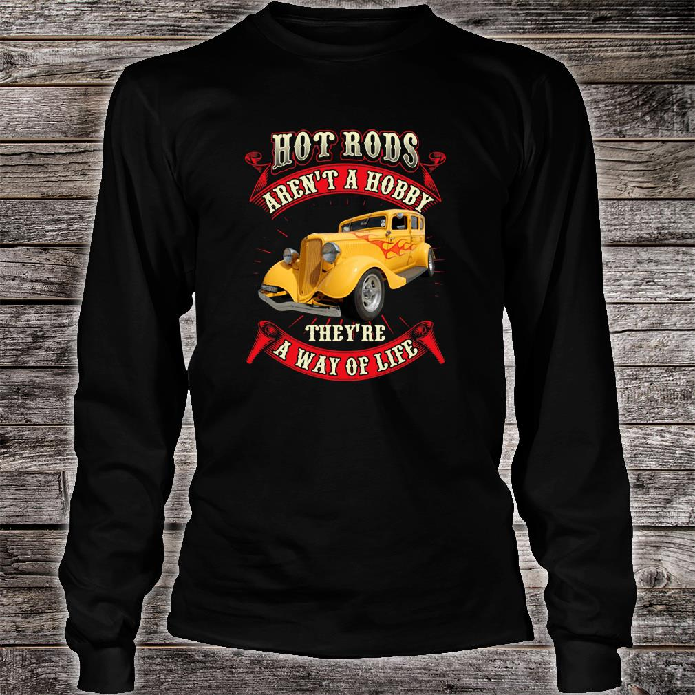 Hot rods aren't a hobby they're a way of life shirt Long sleeved