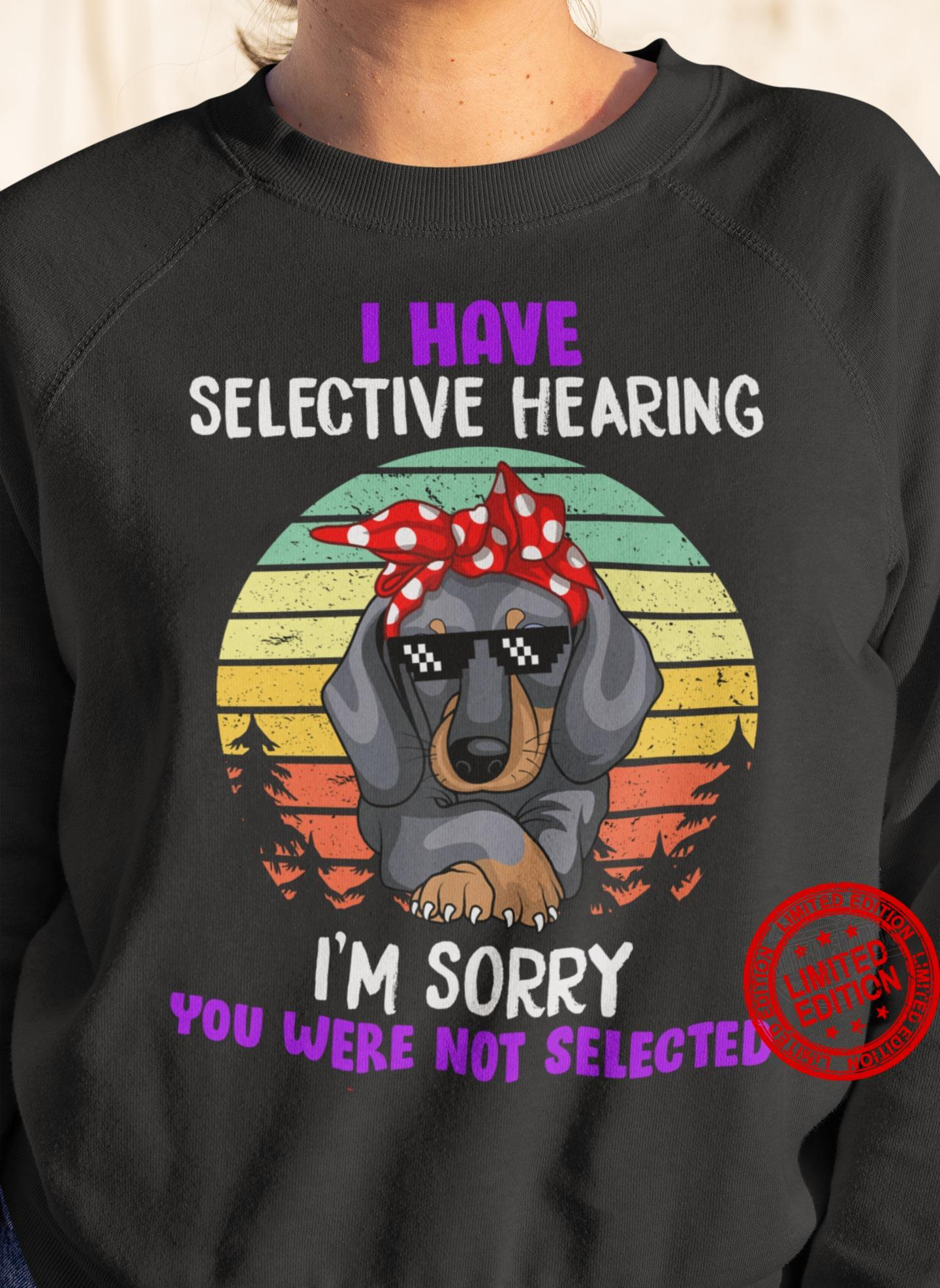 I Have Selective Hearing Iam Sorry You Were Not Selected Shirt