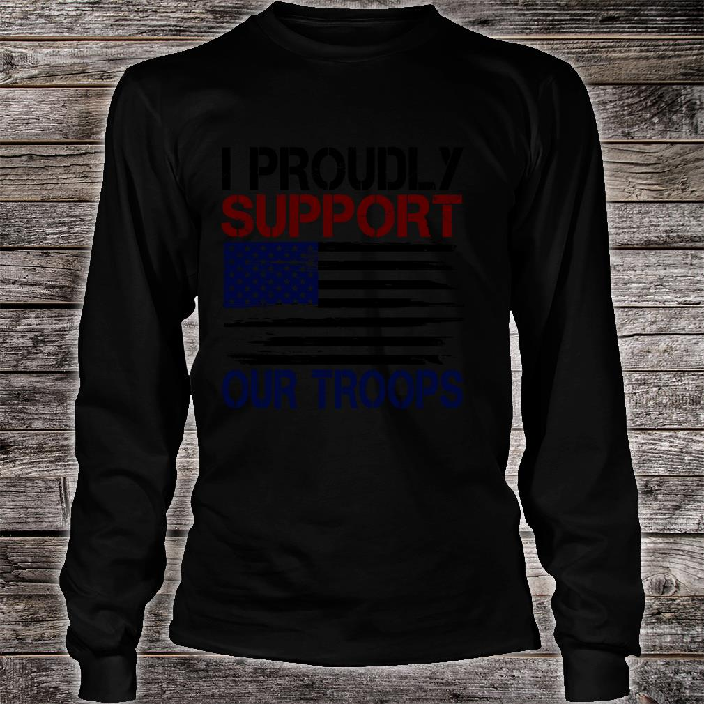 I Proudly Support Our Troops long sleeved