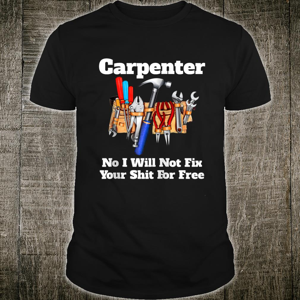 I Will Not Fix Your Shit For Free Occupation Carpenter Funny Zip Hoodie