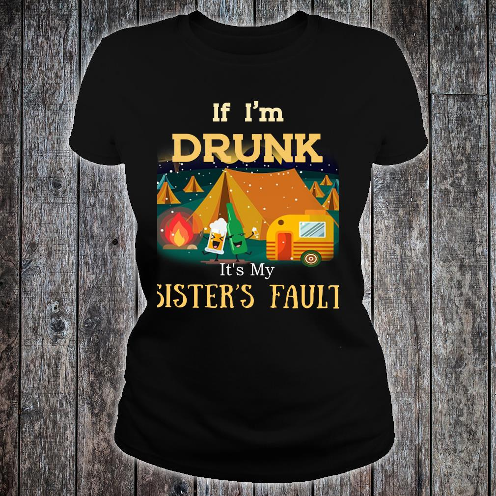 If I'm Drunk It's My Sister's Fault Camping Hiking Shirt ladies tee