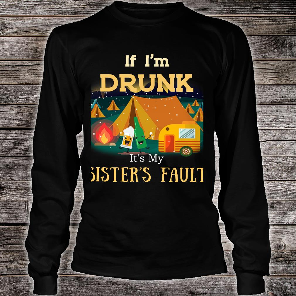 If I'm Drunk It's My Sister's Fault Camping Hiking Shirt long sleeved