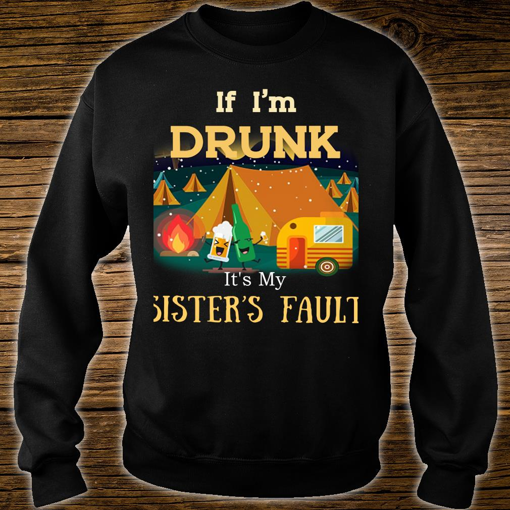 If I'm Drunk It's My Sister's Fault Camping Hiking Shirt sweater