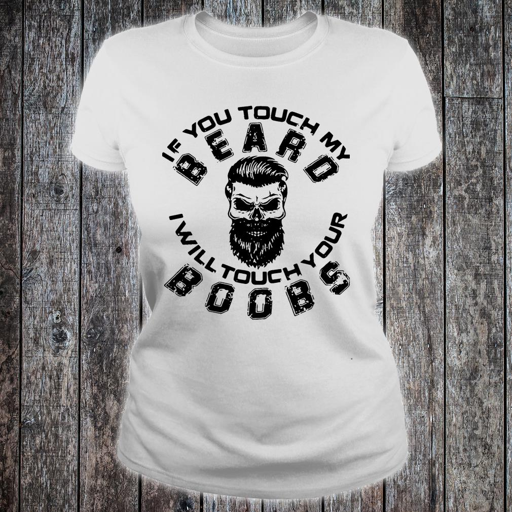 If you touch my Beard I will touch your Boobs shirt ladies tee