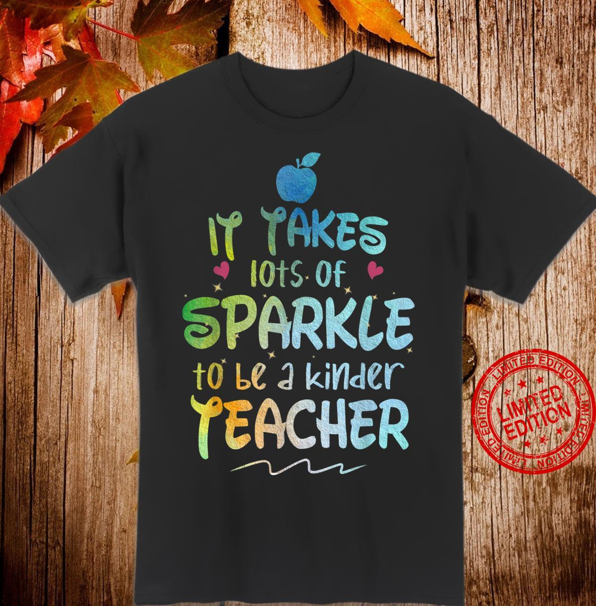 It Takes A Lot Of Sparkle To Be A Kinder Teacher Shirt