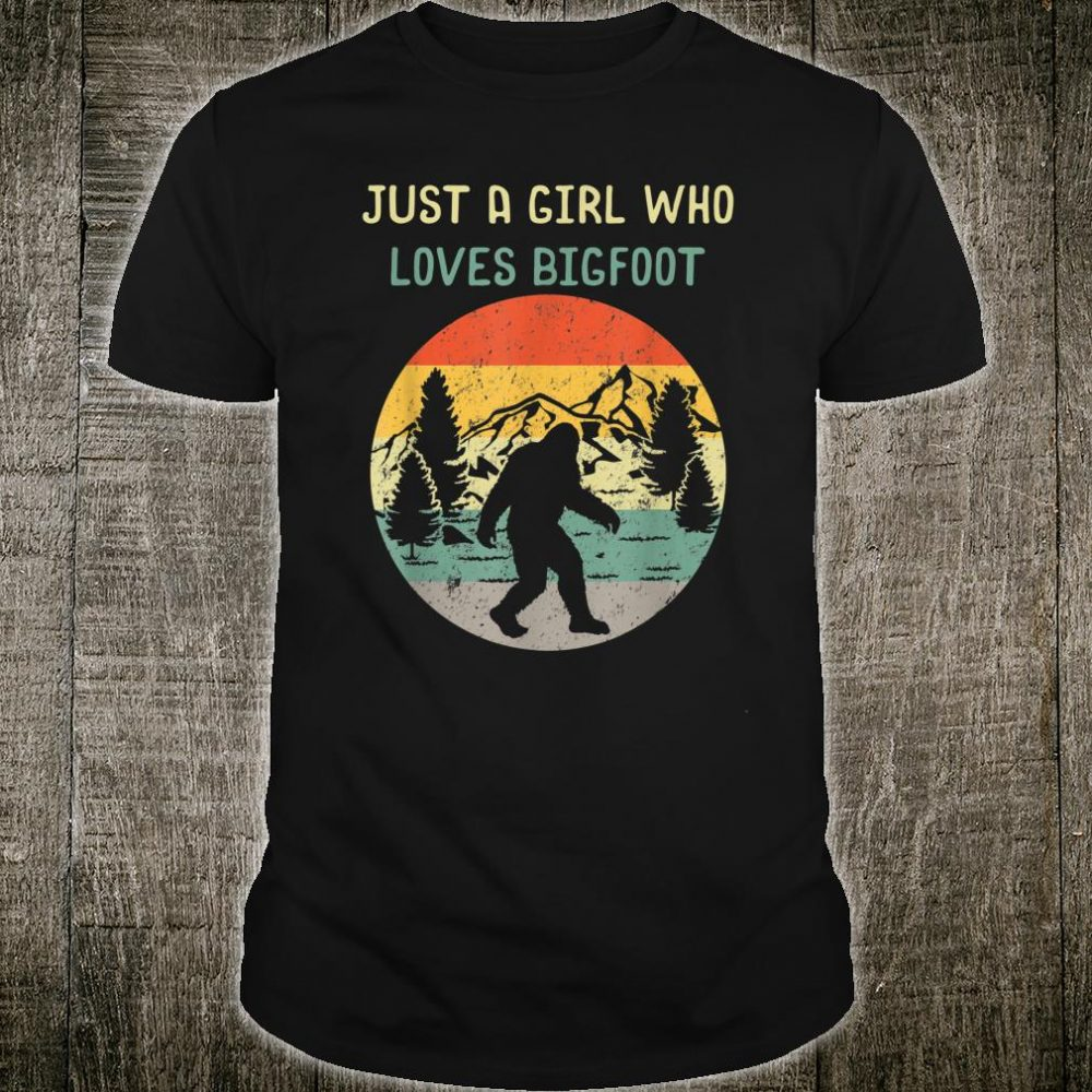Just a Girl Who Loves Bigfoot Sasquatch Girl Shirt