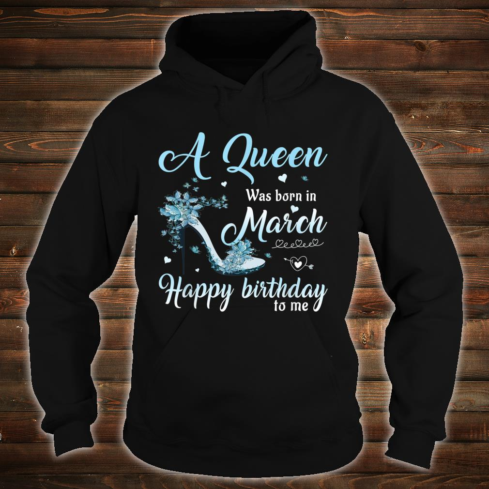 March Girl Stepping Into My Birthday Like A Queen Shirt hoodie